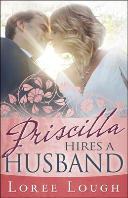 Priscilla Hires A Husband  -     By: Loree Lough