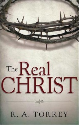 Real Christ  -     By: R.A. Torrey