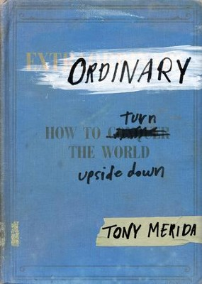 Ordinary: How to Turn the World Upside Down - eBook  -     By: Tony Merida
