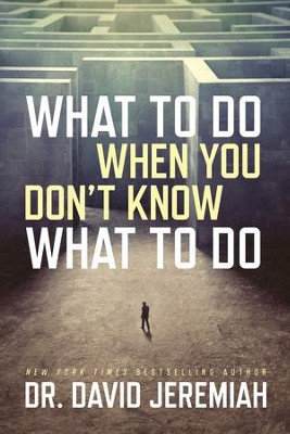 What to Do When You Don't Know What to Do - eBook  -     By: Dr. David Jeremiah