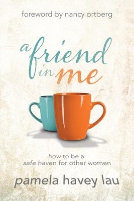 A Friend in Me: How to Be a Safe Haven for Other Women  - eBook  -     By: Pamela Lau