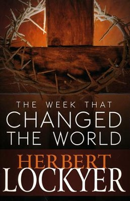 The Week That Changed the World  -     By: Herbert Lockyer