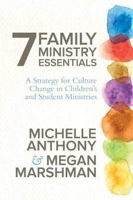 7 Family Ministry Essentials: A Strategy for Children's and Student Ministry Leaders - eBook  -     By: Michelle Anthony, Megan Marshman