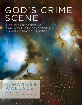 God's Crime Scene: A Cold-Case Detective Examines the Evidence for a Divinely Created Universe - eBook  -     By: J. Warner Wallace