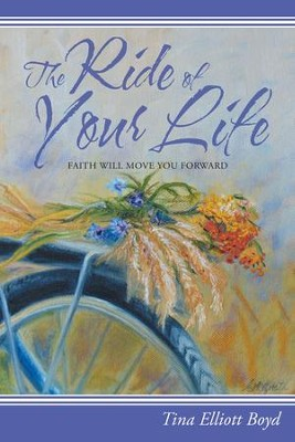 The Ride of Your Life: Faith Will Move You Forward - eBook  -     By: Tina Boyd