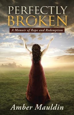 Perfectly Broken: A Memoir of Rape and Redemption - eBook  -     By: Amber Mauldin