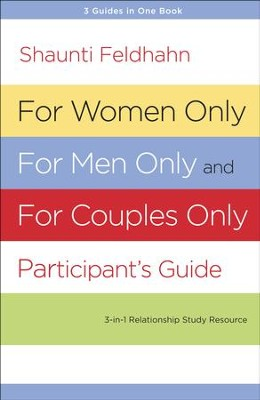 For Women Only, For Men Only, and For Couples Only Participant's Guide: 3-in-1 Relationship Study Resource  -     By: Shaunti Feldhahn, Jeff Feldhahn