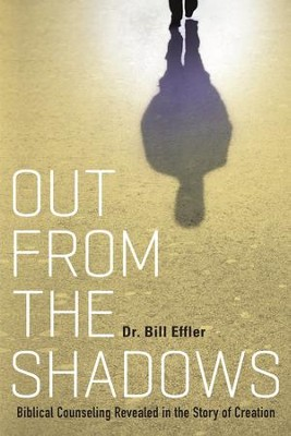 Out From the Shadows: Biblical Counseling Revealed in the Story of Creation - eBook  -     By: Bill Effler