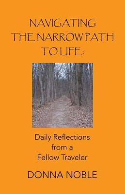 Navigating the Narrow Path to Life: Daily Reflections from a Fellow Traveler - eBook  -     By: Donna Noble