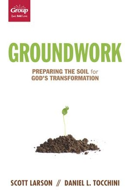 Groundwork: Preparing the Soil for God's Transformation - eBook  -     By: Scott Larson, Daniel L. Tocchini