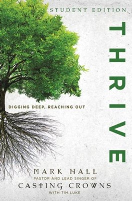 Thrive: Digging Deep, Reaching Out--Student Edition   -     By: Mark Hall, Tim Luke