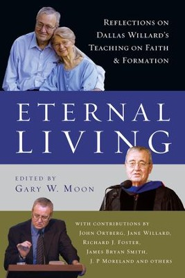Eternal Living: Reflections on Dallas Willard's Teaching on Faith and Formation - eBook  -     Edited By: Gary W. Moon     By: John Ortberg, Jane Willard, Richard J. Foster, James Bryan Smith