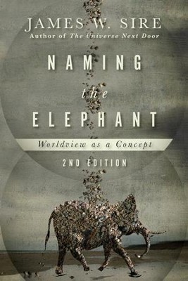 Naming the Elephant: Worldview as a Concept / Revised - eBook  -     By: James W. Sire