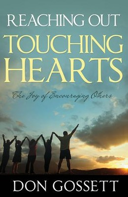 Reaching Out Touching Hearts: The Joy of Encouraging Others  -     By: Don Gossett