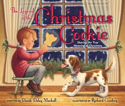 The Legend of the Christmas Cookie: Sharing the True Meaning of Christmas  -     By: Dandi Daley Mackall