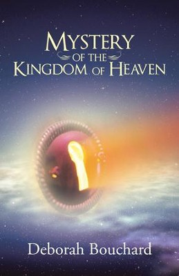 Mystery of the Kingdom of Heaven - eBook  -     By: Deborah Bouchard