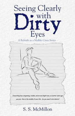 Seeing Clearly With Dirty Eyes: A Rebirth in a Mid Life Crisis Series - eBook  -     By: S.S. McMillon
