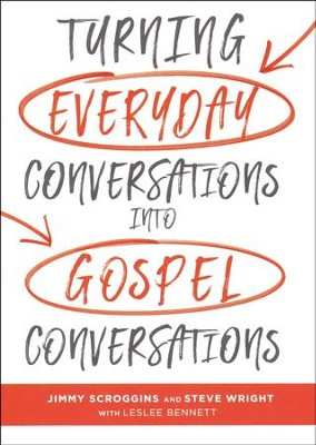Turning Everyday Conversations Into Gospel Conversations  -     By: Jimmy Scroggins, Steve Wright, Leslee Bennett