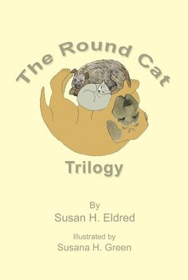 The Round Cat Trilogy - eBook  -     By: Susan Eldred