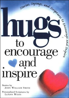 Hugs to Encourage and Inspire: Stories, Sayings, and Scriptures to Encourage and Inspire  -     By: John Smith