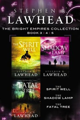 The Spirit Well, The Shadow Lamp, and The Fatal Tree: A Bright Empires Collection - eBook  -     By: Stephen R. Lawhead