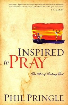 Inspired to Pray: The Art of Seeking God  -     By: Phil Pringle