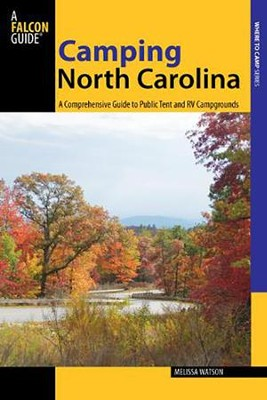 Camping North Carolina: A Comprehensive Guide to Public Tent and RV Campgrounds  -     By: Melissa Watson