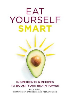 Eat Yourself Smart: Ingredients and recipes to boost your brain power / Digital original - eBook  -     By: Gill Paul
