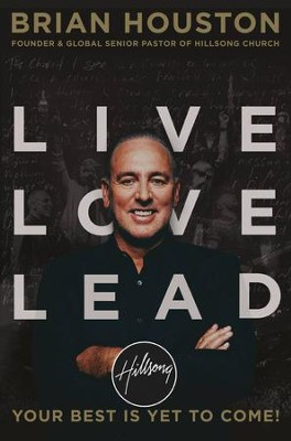 Live Love Lead: Your Best Is Yet to Come - eBook  -     By: Brian Houston