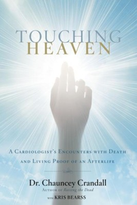 Touching Heaven: A Cardiologist's Encounters with Death and Living Proof of an Afterlife - eBook  -     By: Chauncey W. Crandall