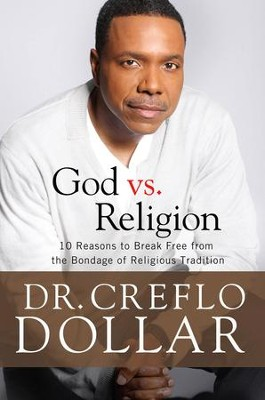 Why I Hate Religion: 10 Reasons to Break Free from the Bondage of Religious Tradition - eBook  -     By: Dr. Creflo A. Dollar