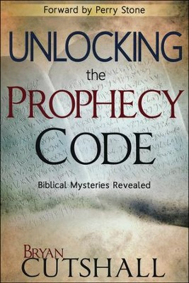 Unlocking the Prophecy Code: Biblical Mysteries Revealed  -     By: Bryan Cutshall