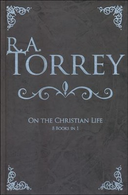 R.A. Torrey on the Christian Life  -     By: Reuben A. Torrey