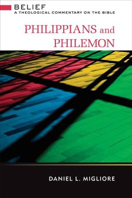 Philippians and Philemon: Belief: A Theological Commentary on the Bible - eBook  -     By: Daniel L. Migliore