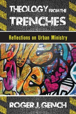 Theology from the Trenches: Reflections on Urban Ministry - eBook  -     By: Roger J. Gench