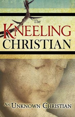 Kneeling Christian  -     By: An Unknown Christian