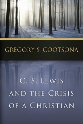 C. S. Lewis and the Crisis of a Christian - eBook  -     By: Gregory S. Cootsona