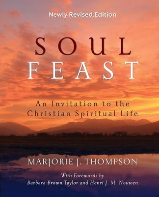 Soul Feast, Newly Revised Edition: An Invitation to the Christian Spiritual Life - eBook  -     By: Marjorie J. Thompson