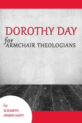 Dorothy Day for Armchair Theologians - eBook  -     By: Elizabeth Hinson-Hasty
