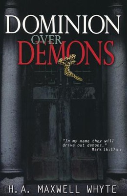 Dominion Over Demons  -     By: H.A. Whyte