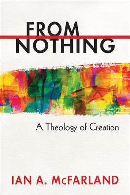 From Nothing: A Theology of Creation - eBook  -     By: Ian A. McFarland
