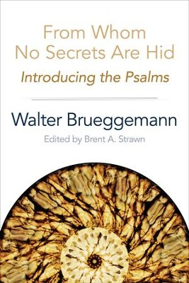 From Whom No Secrets Are Hid: Introducing the Psalms - eBook  -     Edited By: Brent A. Strawn     By: Walter Brueggeman