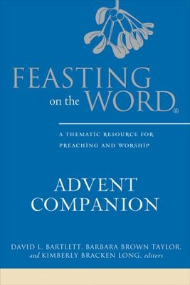 Feasting on the Word Advent Companion: A Thematic Resource for Preaching and Worship - eBook  -     Edited By: David L. Bartlett, Barbara Brown Taylor, Kimberly Bracken Long     By: Edited by D.L. Bartlett, B.B. Taylor & K.B. Long