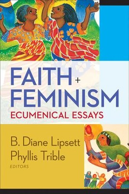 Faith and Feminism: Ecumenical Essays - eBook  -     Edited By: Phyllis Trible, B. Diane Lipsett     By: Phyllis Trible(Ed.) & B.Diane Lipsett(Ed.)
