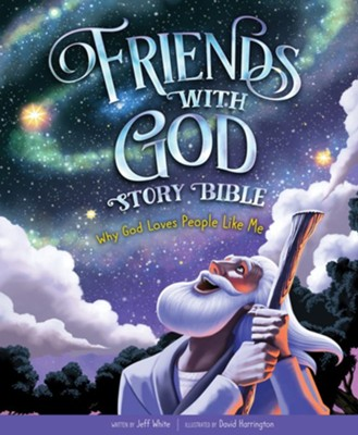 Friends With God Story Bible: Why God Loves People Like Me    -     By: Jeff White     Illustrated By: David Harrington