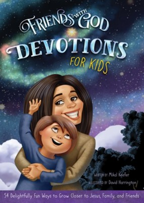 Friends With God Devotions For Kids: 54 Delightfully Fun Ways to Grow Closer to Jesus, Family, and Friends  -     By: Mikal Keefer     Illustrated By: David Harrington
