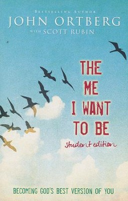 The Me I Want to Be, Teen Edition  -     By: John Ortberg, Scott Rubin