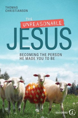 The Unreasonable Jesus: Becoming the Person He Made You to Be  -     By: Thomas Christianson
