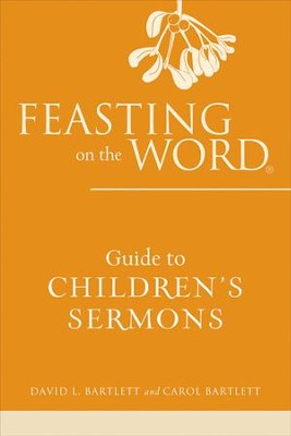 Feasting on the Word Guide to Children's Sermons - eBook  -     By: David L. Bartlett, Carol Bartlett