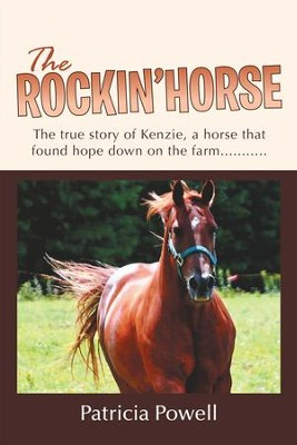 The Rockin' Horse: The true story of Kenzie, a horse that found hope down on the farm........... - eBook  -     By: Patricia Powell